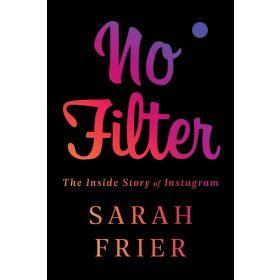 No Filter: The Inside Story of Instagram (Paperback)