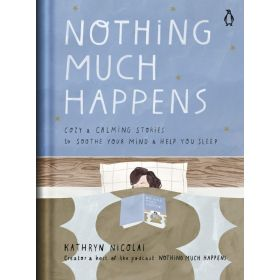 Nothing Much Happens: Cozy and Calming Stories to Soothe Your Mind and Help You Sleep (Hardcover)