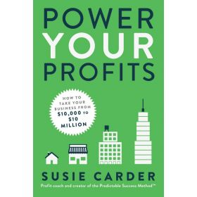 Power Your Profits: How to Take Your Business from $10,000 to $10,000,000 (Hardcover)