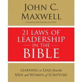 21 Laws of Leadership in the Bible: Learning to Lead from the Men and Women of Scripture (Paperback)