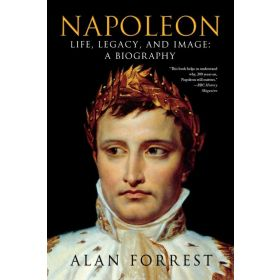 Napoleon Life Legacy and Image: A Biography (Paperback)