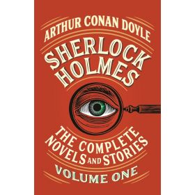 Sherlock Holmes: The Complete Novels and Stories, Vol. I (Paperback)