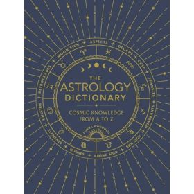 The Astrology Dictionary: Cosmic Knowledge from A to Z (Hardcover)