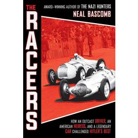 The Racers: How an Outcast Driver, an American Heiress, and a Legendary Car, Challenged Hitler's Best (Hardcover)