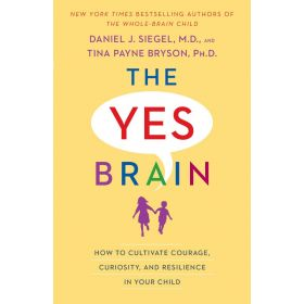 The Yes Brain: How to Cultivate Courage, Curiosity, and Resilience in Your Child (Paperback)