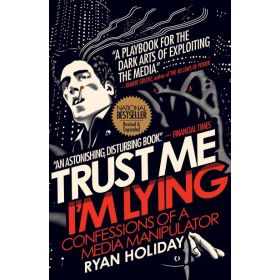Trust Me I'm Lying: Confessions of a Media Manipulator (Paperback)