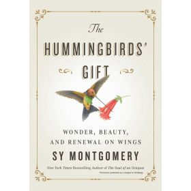 The Hummingbirds' Gift: Wonder, Beauty, and Renewal on Wings (Hardcover)