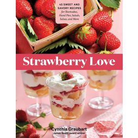 Strawberry Love: 45 Sweet and Savory Recipes for Shortcakes, Hand Pies, Salads, Salsas, and More (Paperback)