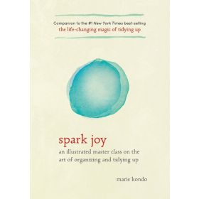 Spark Joy: An Illustrated Master Class on the Art of Organizing and Tidying Up (Hardcover)