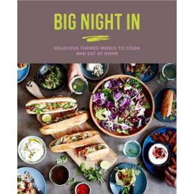 Big Night In: Delicious Themed Menus to Cook & Eat at Home (Hardcover)