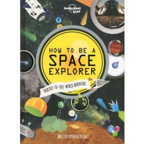 How to Be a Space Explorer: Lonely Planet Kids (Hardcover)