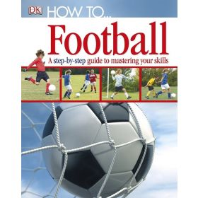How To...Football: A Step by Step Guide to Mastering Your Skills (Hardcover)