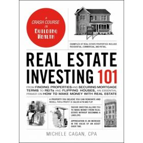 Real Estate Investing 101: From Finding Properties and Securing Mortgage Terms to REITs and Flipping Houses, an Essential Primer on How to Make Money with Real Estate (Hardcover)