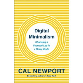 Digital Minimalism: Choosing a Focused Life in a Noisy World, Export Edition (Paperback)