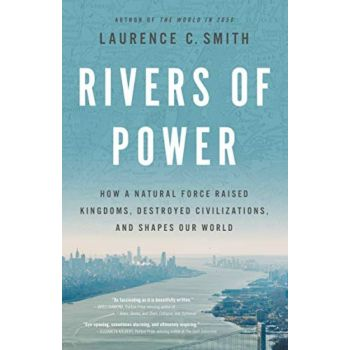 Rivers of Power: How a Natural Force Raised Kingdoms, Destroyed Civilizations, and Shapes Our World, International Edition (Paperback)