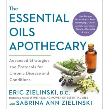 The Essential Oils Apothecary: Advanced Strategies and Protocols for Chronic Disease and Conditions (Paperback)