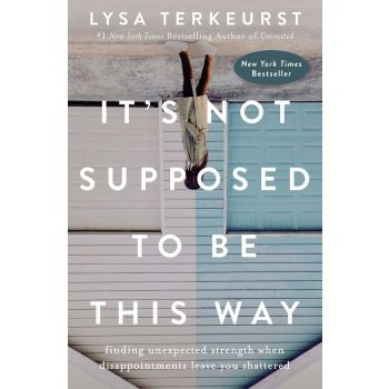It's Not Supposed to be This Way: Finding Unexpected Strength When Disappointments Leave You Shattered (Paperback)
