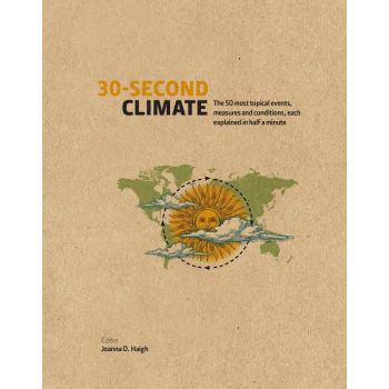 30-Second Climate: The 50 Most Topical Events, Measures and Conditions, Each Explained in Half a Minute (Hardcover)