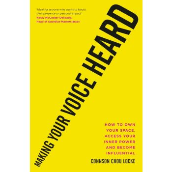 Making Your Voice Heard: How To Own Your Space, Access Your Inner Power and Become Influential (Paperback)