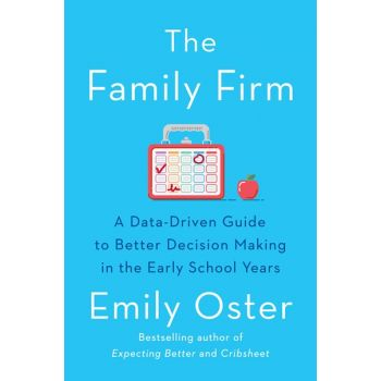 The Family Firm: A Data-Driven Guide to Better Decision Making in the Early School Years (Hardcover)