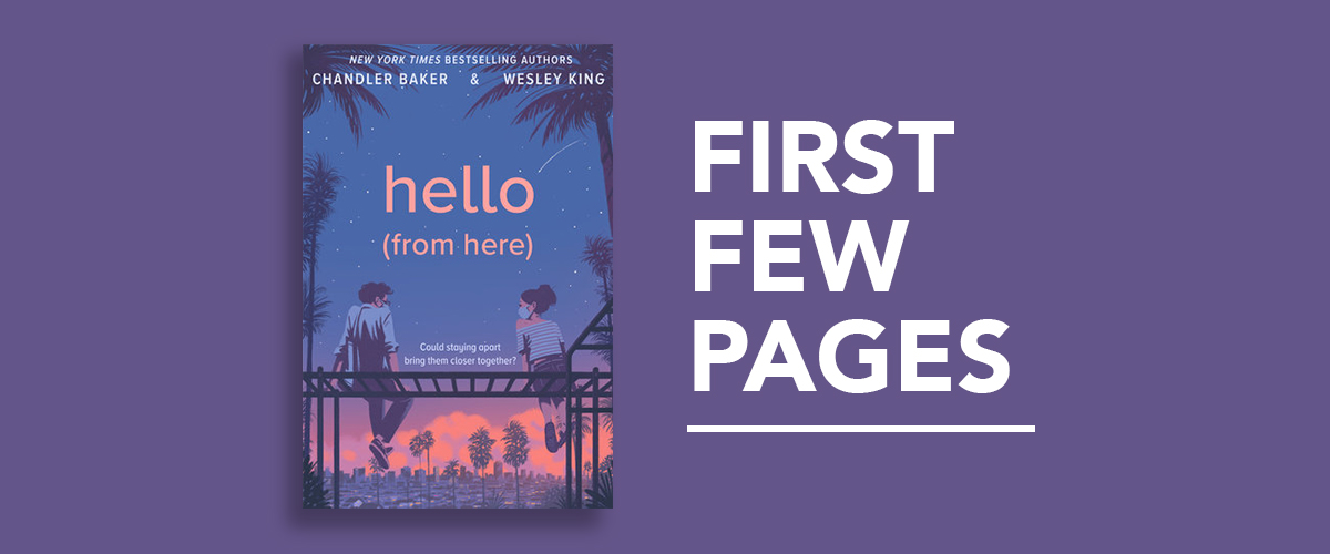 First Few Pages: Hello (From Here) by Chandler Baker and Wesley King