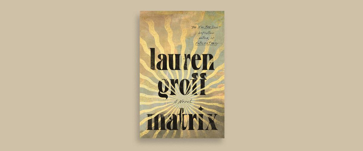 First Look Club: Jody reviews Matrix by Lauren Groff