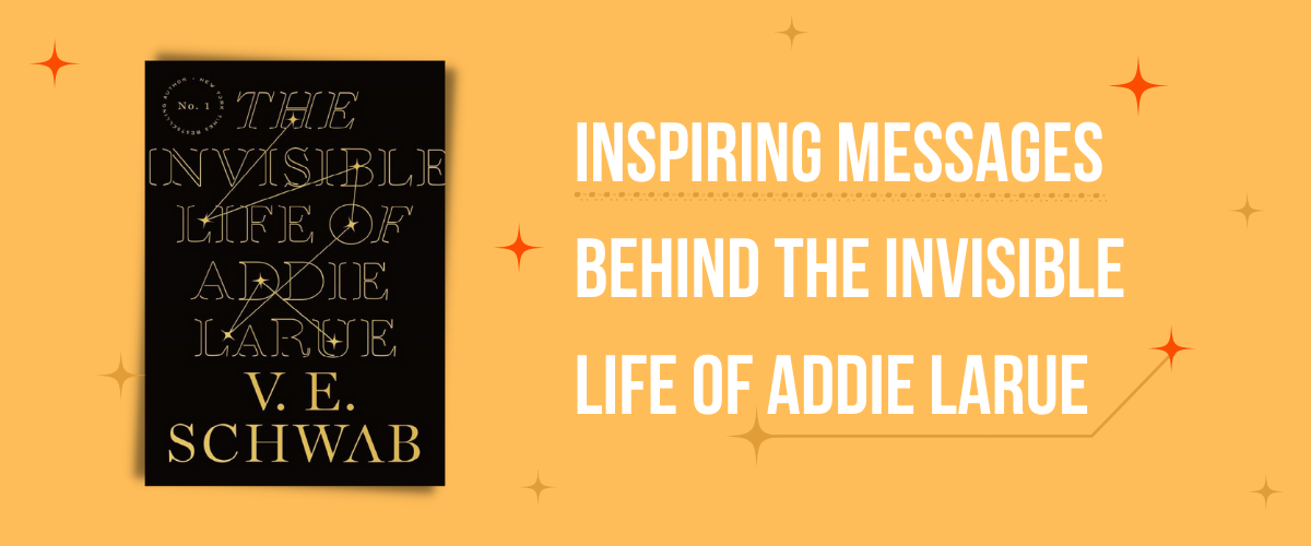 Inspiring Messages Behind The Invisible Life of Addie LaRue