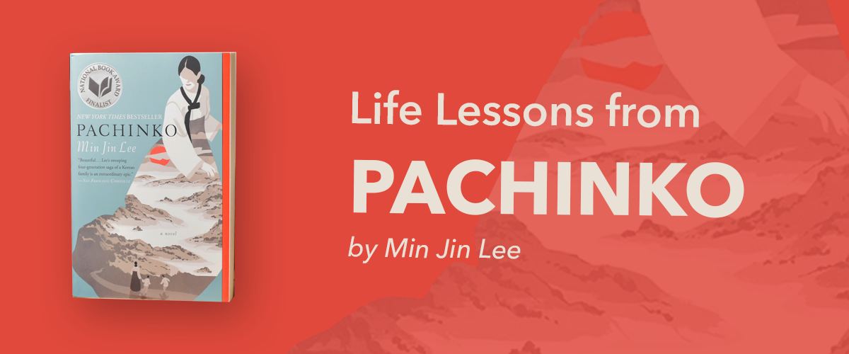Life Lessons from Pachinko by Min Jin Lee