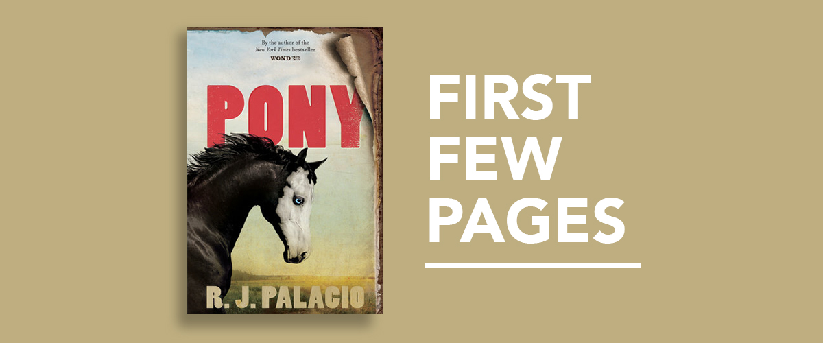 First Few Pages: Pony By R. J. Palacio