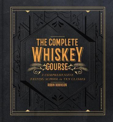 The Complete Whiskey Course by Robin Robinson