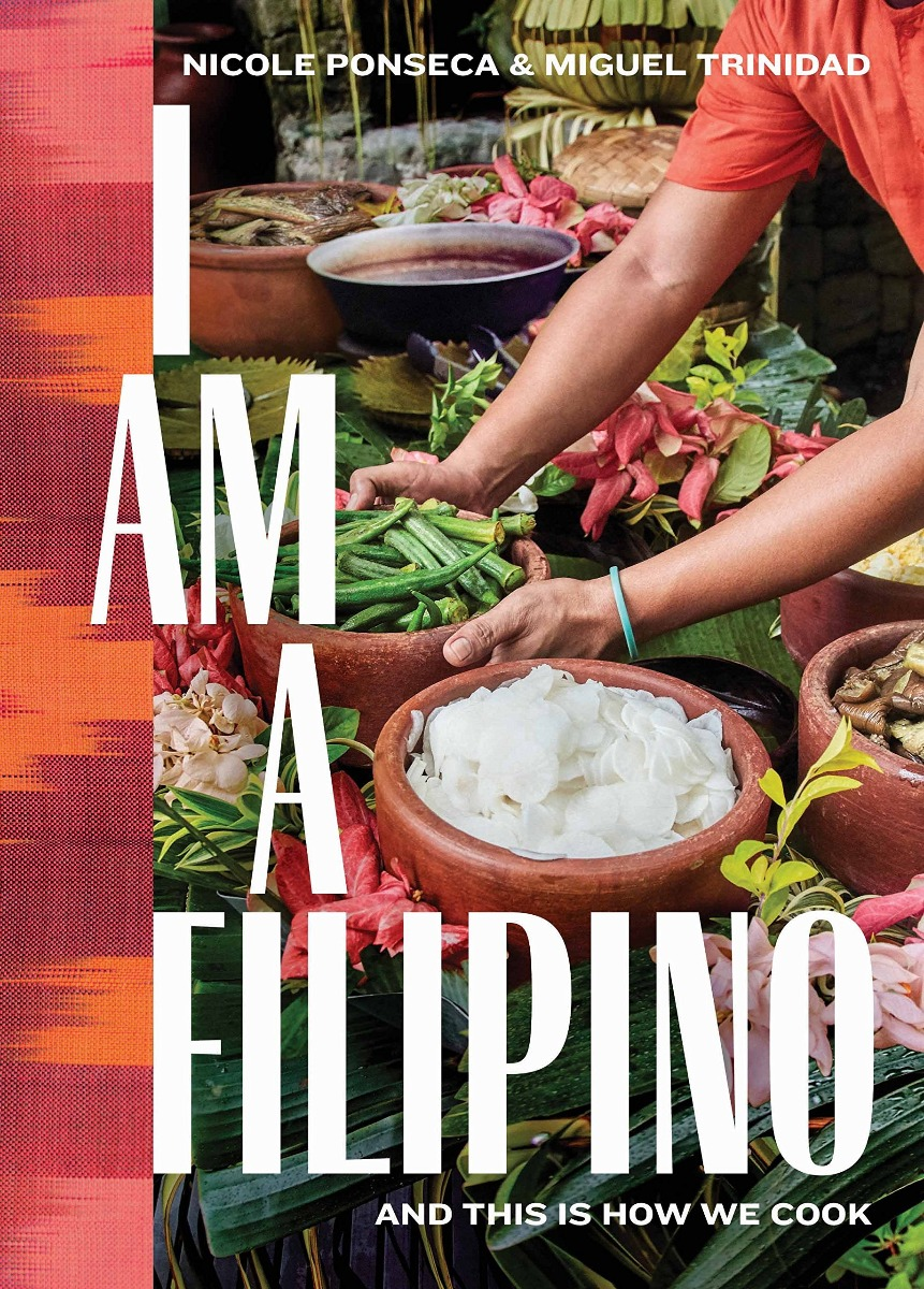 I Am a Filipino: And This Is How We Cook by Nicole Ponseca, Miguel Trinidad